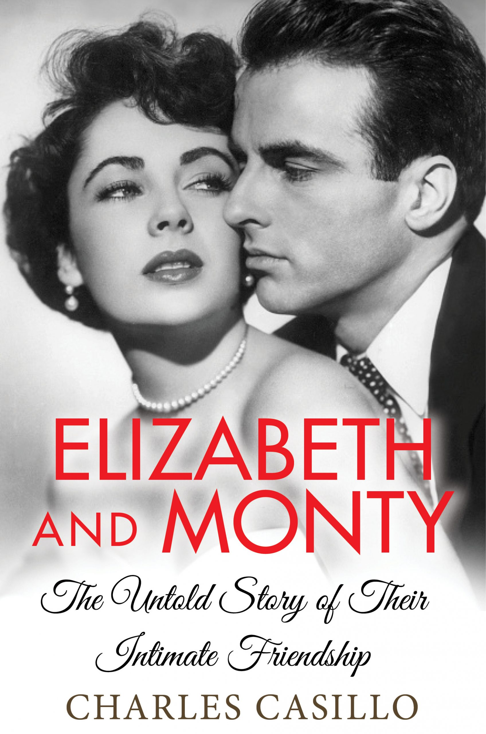 Elizabeth and Monty: The Untold Story of Their Intimate Friendship by Charles Casillo